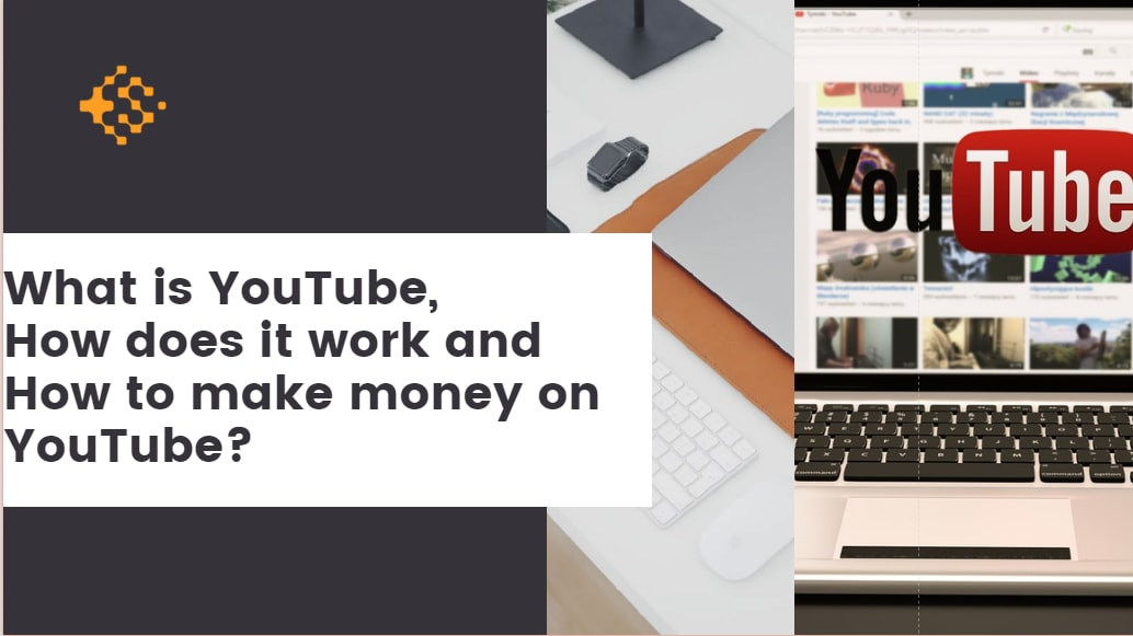 What is YouTube, How does it work and How to make money on YouTube?